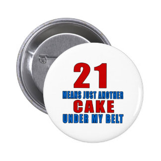 21 means just another cake under my belt 6 cm round badge