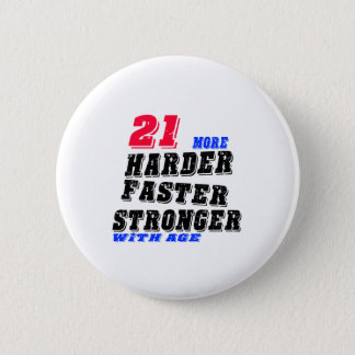 21 More Harder Faster Stronger With Age 6 Cm Round Badge