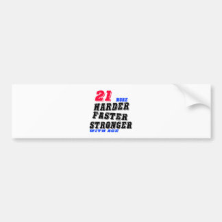21 More Harder Faster Stronger With Age Bumper Sticker