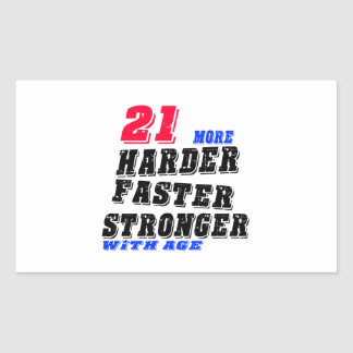 21 More Harder Faster Stronger With Age Rectangular Sticker