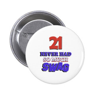 21 Never Had So Much Swag Designs 6 Cm Round Badge