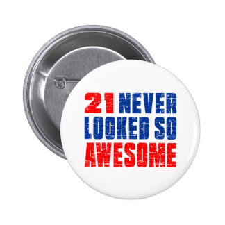 21 Never Looked So Awesome 6 Cm Round Badge