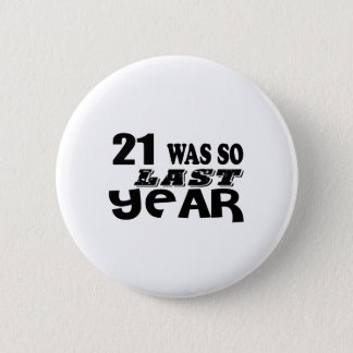 21 So Was So Last Year Birthday Designs 6 Cm Round Badge