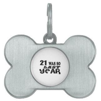 21 So Was So Last Year Birthday Designs Pet Tag