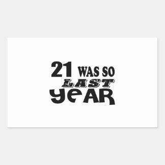 21 So Was So Last Year Birthday Designs Rectangular Sticker