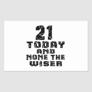 21 Today And None The Wiser Rectangular Sticker