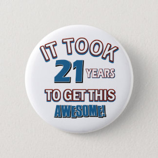 21 year old birthday designs 6 cm round badge