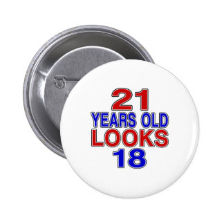 21 Years Old Looks 18 6 Cm Round Badge