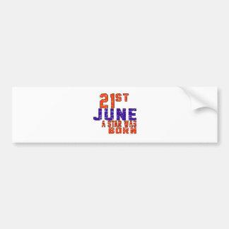 21st June a star was born Bumper Sticker