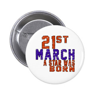 21th March a star was born 6 Cm Round Badge