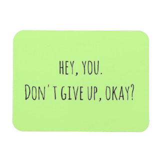 222 HEY YOU DON T GIVE UP OKAY ENCOURAGEMENT MOTI RECTANGLE MAGNETS