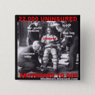 22,000 Uninsured Sentenced to Die 15 Cm Square Badge
