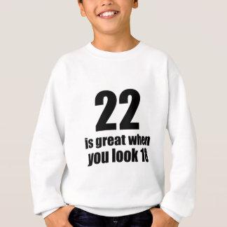 22 Is Great When You Look Birthday Sweatshirt