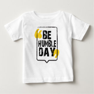 22nd February - Be Humble Day Baby T-Shirt