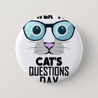 22nd January - Answer Your Cat's Questions Day 6 Cm Round Badge