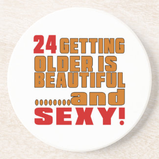 24 getting older is beautiful and sexy beverage coasters