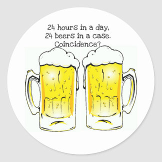 """24 HOURS IN A DAY..."" ""24 BEERS IN A CASE...COIN CLASSIC ROUND STICKER"