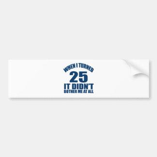 25 Birthday Designs Bumper Sticker