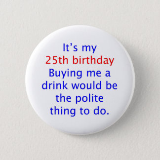 25 buy me a drink 6 cm round badge