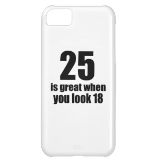 25 Is Great When You Look Birthday iPhone 5C Case