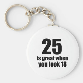25 Is Great When You Look Birthday Key Ring