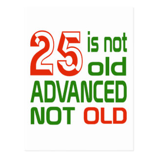 25 is not old advanced not old postcard
