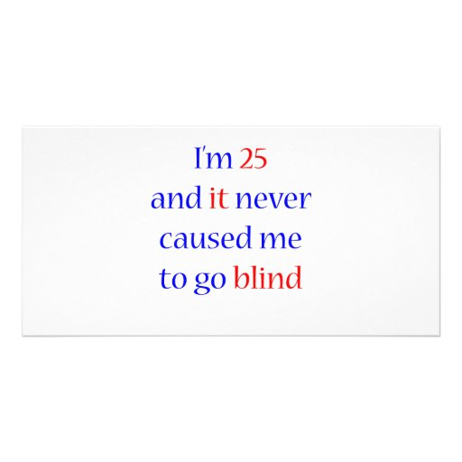 25 Never gone blind Picture Card