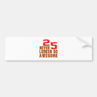 25 never looked so awesome bumper sticker