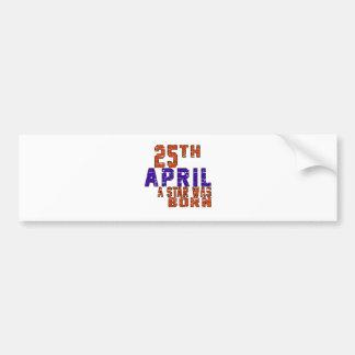 25th April a star was born Bumper Sticker