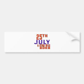 25th July a star was born Bumper Stickers