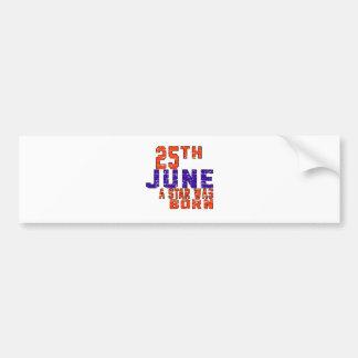 25th June a star was born Bumper Stickers