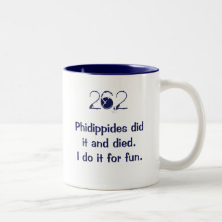 26.2: Phidippides did it and died. I do it for fun Two-Tone Coffee Mug