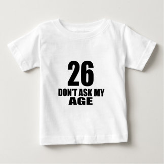 26 Do Not Ask My Age Birthday Designs Baby T-Shirt