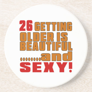 26 getting older is beautiful and sexy drink coasters