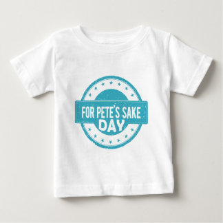 26th February - For Pete's Sake Day Baby T-Shirt