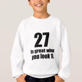 27 Is Great When You Look Birthday Sweatshirt