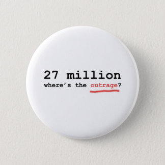 27 million - where's the outrage? 6 cm round badge