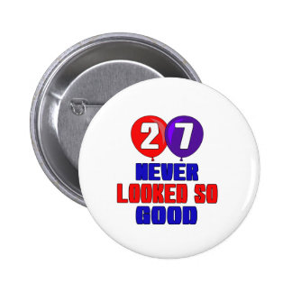 27 Never looked so good 6 Cm Round Badge