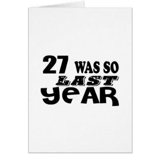 27 So Was So Last Year Birthday Designs Card