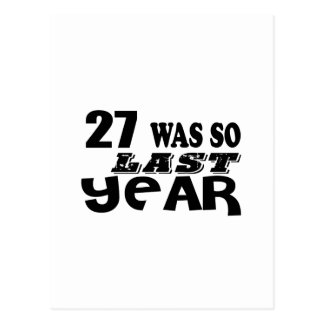 27 So Was So Last Year Birthday Designs Postcard