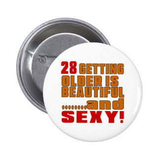 28 getting older is beautiful and sexy 6 cm round badge