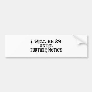 29 till further notice car bumper sticker