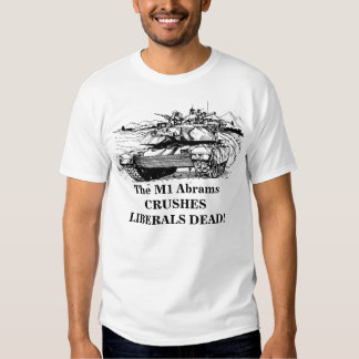 2-0a, The M1 Abrams CRUSHES LIBERALS DEAD! Tee Shirts