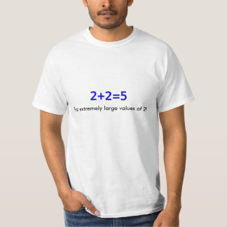 2+2=5, For extremely large values of 2! T-Shirt