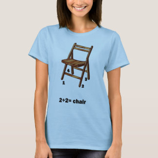 2+2=chair T-Shirt