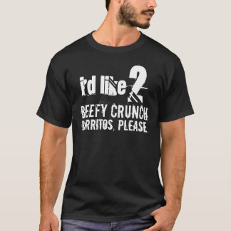 2 Beefy Crunch Burritos Shirt