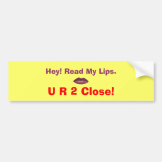 2 Close! Bumper Sticker