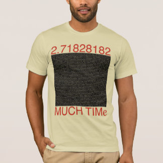 2 MUCH TIMe T-Shirt