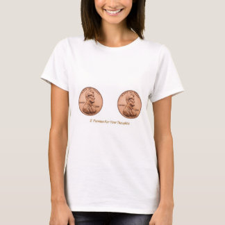 2 Pennies For Your Thoughts T-Shirt