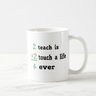 2 teach is 2 touch a  Life 4 ever Basic White Mug